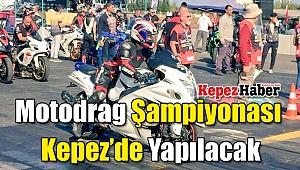 Motodrag Şampiyonası Kepez'de Yapılacak