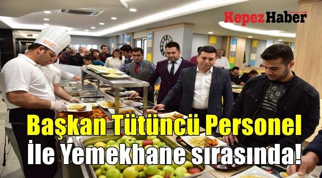 Başkan Tütüncü Personel İle Yemekhane sırasında!