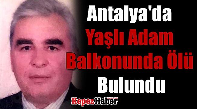 Antalya'da Yaşlı Adam Balkonunda Ölü Bulundu