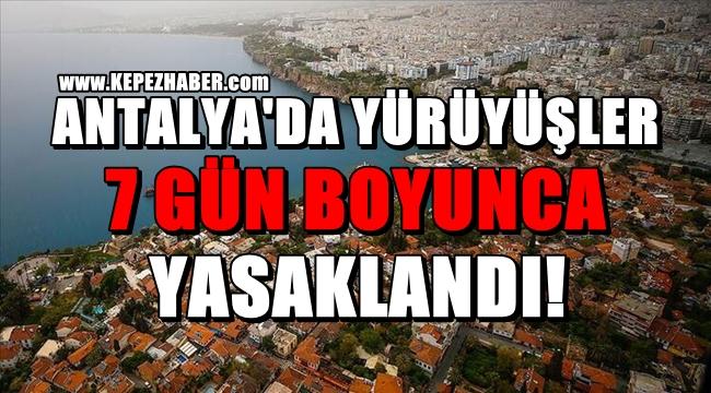 Antalya'da Yürüyüşler 7 gün boyunca Yasaklandı