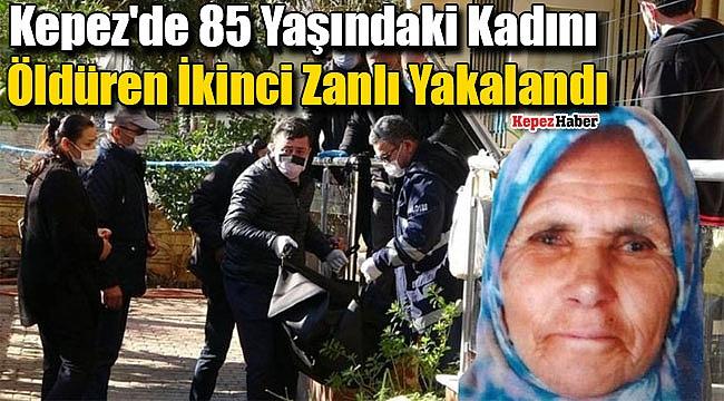 Kepez'de 85 Yaşındaki Kadını Öldüren İkinci Zanlı Yakalandı