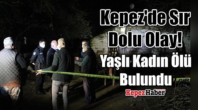 Kepez'de Sır Dolu Olay! Yaşlı Kadın Ölü Bulundu